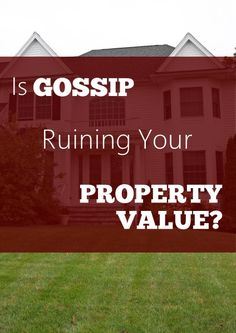Perception is key when it comes to #home prices and #neighborhood and #community desirability. Learn how gossip can affect both positively and negatively #realestate and #property values.