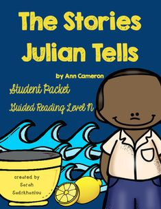 This is a 13-page student packet and 13-page answer key to use with the book The Stories Julian Tells by Ann Cameron- Guided Reading Level N. (You provide the books.)The packet includes a variety of vocabulary building activities, grammar skills,  comprehension questions, fluency builders and graphic organizers.
