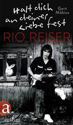 Gert Möbius: Halt dich an deiner Liebe fest – Rio Reiser Biographie