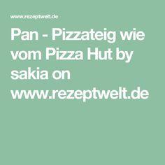 Pan - Pizzateig wie vom Pizza Hut by sakia on www.rezeptwelt.de