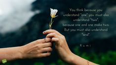 You think because you understand 'one' you must also understand 'two', because one and one make two. But you must also understand 'and'. Rumi
