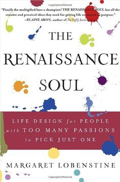 The Renaissance Soul: Life Design for People with Too Many Passions to Pick Just One by Margaret Lobenstine,http://www.amazon.com/dp/0767920880/ref=cm_sw_r_pi_dp_VsGRsb090GA6NXHM