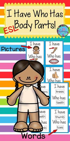 This game is a fun way to teach your new English learners body parts vocabulary.  Included: 22 I Have Who Has Cards with pictures only 22 I Have Who Has Cards with words only Both sets are in color and black and white