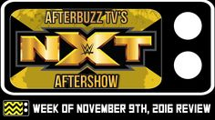 WWE's NXT for Novermber  9th, 2016 Review & AfterShow | AfterBuzz TV