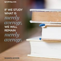 """Shawn Achor #quote  spryliving.com (my health teacher showed a video of this guy and it was awesome! i'll have to show you sometime or if you're bored one night just search """"shawn actor the happiness advantage"""" in google)"""