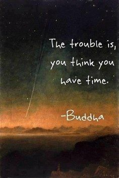 The Trouble Is, You Think You Have Time life quotes life motivational quotes inspirational quotes about life life quotes and sayings life inspiring quotes life image quotes best life quotes quotes about life lessons The Words, Cool Words, Great Quotes, Quotes To Live By, Inspirational Quotes, Motivational Quotes, Positive Quotes, Awesome Quotes, Positive Thoughts