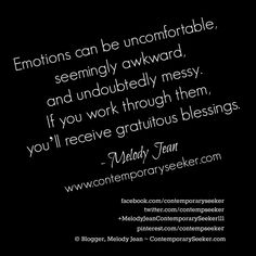 Emotions can be uncomfortable, seemingly awkward,  and undoubtedly messy. If you work through them, you'll receive gratuitous blessings. #emotions #gratitude #feelings #relationship #loveyourself #freeyourself #befree