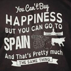 You can't buy happiness but you can go to Spain and that's pretty much the same thing!