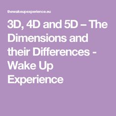 3D, 4D and 5D – The Dimensions and their Differences - Wake Up Experience