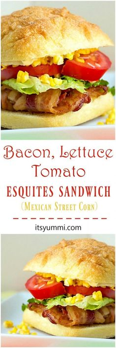 BLT Esquites Sandwich - A traditional bacon, lettuce, and tomato sandwich is kicked into high gear by adding Mexican street corn salsa and a…