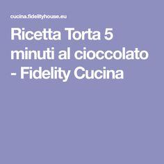 Ricetta Torta 5 minuti al cioccolato - Fidelity Cucina