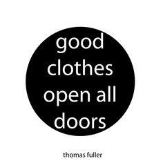 """""""Good clothes open all doors."""""""