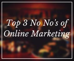 3 Things You Should Never Do With Your Online Marketing