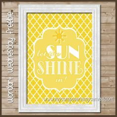 FREE PRINTABLE... Let the SUN SHINE in!  Perfect gift framed for someone needing a lift... link includes more ideas for Box of Sunshine
