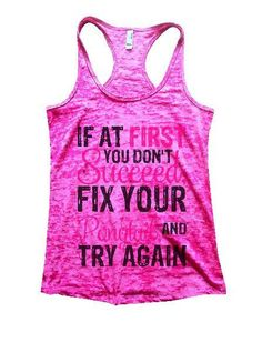 If At First You Don't Succeed, Fix Your Ponytail, And Try Again Burnout Tank Top By BurnoutTankTops.com - 1377