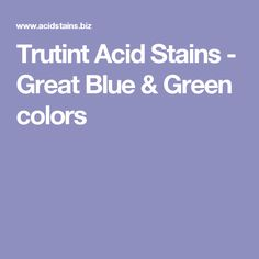 Trutint Acid Stains - Great Blue & Green colors