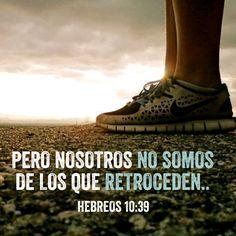 Hebreos 10:39 Pero nosotros no somos de los que retroceden para perdición, sino…
