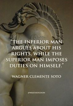 """Wrath Of Gnon on - Wrath Of Gnon on """"The inferior man argues about his rights, while the superior man imposes duties on himself. Wise Quotes, Quotable Quotes, Great Quotes, Quotes To Live By, Motivational Quotes, Inspirational Quotes, Strong Quotes, Change Quotes, Attitude Quotes"""