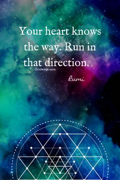 Your heart knows the way. Run in that direction. ~Rumi http://christieinge.com/hello-intention-meet-my-friend-action/