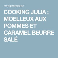 COOKING JULIA : MOELLEUX AUX POMMES ET CARAMEL BEURRE SALÉ