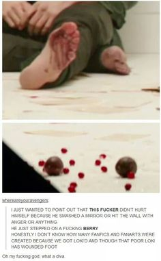 I thought poor little Loki had hurt his foot on glass because he was mourning Frigga's death. But he actually smashed some stupid little berries! Are you kidding me? What a - I can't even with this guy right now! LOKI'D!