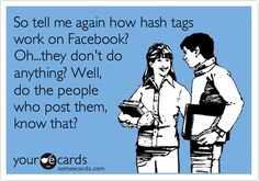 So tell me again how hash tags work on Facebook? Oh...they don't do anything? Well, do the people who post them, know that?