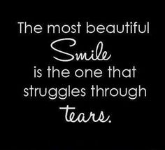 Inspiring Positive Lifestyle Quotes - The most beautiful smile is the one that stuggles through tears