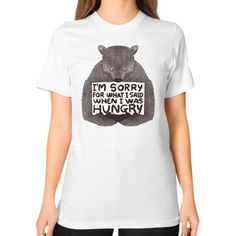 I'm Sorry For What I Said When I Was Hungry Unisex T-Shirt (on woman)