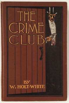 The Crime Club by W. Holt-White, The Macaulay Company 1910 - Beautiful Antique…