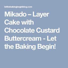 Mikado – Layer Cake with Chocolate Custard Buttercream - Let the Baking Begin!
