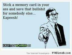 "Lol, sometimes I wish I could use this; ""Stick a memory card in your ass and save that bullshit for somebody else. Lol, Haha Funny, Hilarious, Funny Stuff, Funny Shit, Funny Things, Funny Quotes, Funny Memes, Jokes"