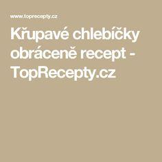 Křupavé chlebíčky obráceně recept - TopRecepty.cz