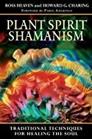 Pablo Amaringo, Ross Heaven Howard G. Charing - Plant Spirit Shamanism: Traditional Techniques for Healing the Soul Alchemy, Sacred Plant, After Life, Medicinal Plants, Book Of Shadows, Samana, Chakras, Herbalism, Books To Read