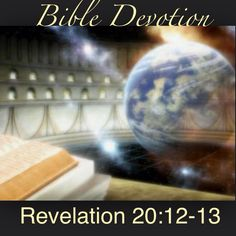 """Rev20:12-13(excerpt) """"And I saw the dead,great and small, standing before the throne...Another book was opened, which is the book of life. The dead were judged according to what they had done as recorded in the books..."""" Note: *the books represent God's judgment & in them are recorded deeds of everyone.We are not saved by deeds, but deeds are seen as clear evidence of a person's actual relationship with God.The book of life contains the names of those who put their trust in Christ to save…"""