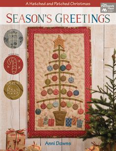 "NEW: Season's Greetings - A Hatched and Patched Christmas by Anni Downs ""Join a fun and festive celebration of the season with this varied collection from well-known Australian designer Anni Downs of Hatched and Patched. You'll enjoy charming patchwork projects that feature embroidery and applique, all in Anni's whimsical style."" 12 projects :)"