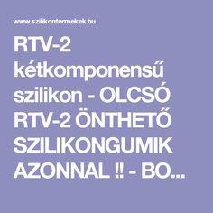 RTV-2 kétkomponensű szilikon - OLCSÓ RTV-2 ÖNTHETŐ SZILIKONGUMIK AZONNAL !! - BONDEX