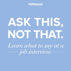 Pin for Later: Ask This, Not That, at a Job Interview