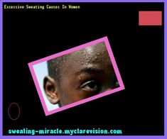 Excessive Sweating Causes In Women 084719 - Your Body to Stop Excessive Sweating In 48 Hours - Guaranteed!