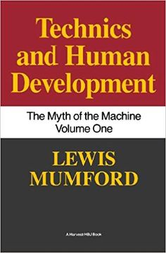 Myth of the Machine : Technics and Human Development by Lewis Mumford Social Organization, Houghton Mifflin Harcourt, Most Popular Books, Islam Facts, Thing 1, Mumford, Human Development, Paperback Books, Reading Lists