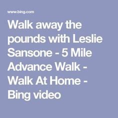 Walk away the pounds with Leslie Sansone - 5 Mile Advance Walk - Walk At Home - Bing video