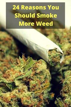 24 Reasons You Should Smoke More Weed