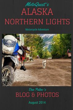 Alaska Northern Lights Motorcycle Adventure - Autumn 2014. Photos and text by MotoQuest guide Dan Patino.