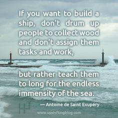 Teach them to long - Antoine de Saint Exupery