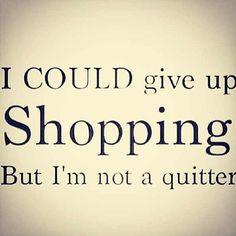 Spoken like a true shopaholic... #shopping #fashionquote