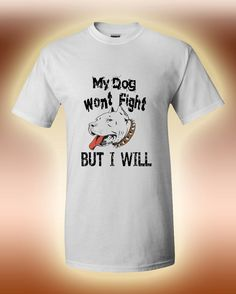 Pitbull T shirt. My dog wont fight but i will T shirt. Pitbulls have often had a bad rap with lots of controversy. If you are a pitbull owner then you know that these are a loveable and energetic breed of dogs. Show that although your puppy may not be a fighter you definitely have it's back. #pitbull #bully #bluenose