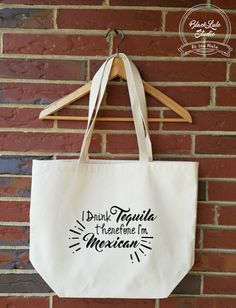 I DRINK TEQUILA, THEREFORE IM MEXICAN  This awesome tote bag has been designed to highlight cultural diversity. On this occasion we bring to you
