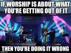 Worshipping God? Or music?