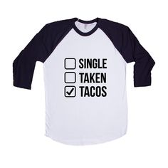 Single Taken Tacos Hungry Food Eating Girlfriend Boyfriend Relationship Relationships Dating Dates Date Unisex Adult T Shirt SGAL3 Baseball Longsleeve Tee