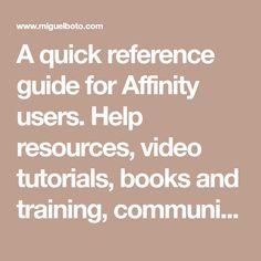 A quick reference guide for Affinity users. Help resources, video tutorials, books and training, community resources and more.