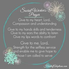 A Social Worker's Prayer Give to me, Lord. Strength for the selfless service and enable me to give hope to those I am called to serve. Social Worker Quotes, Social Workers, Uplifting Quotes, Inspirational Quotes, Social Work Activities, Adoption Quotes, Open Adoption, Adoption Agencies, Number Meanings